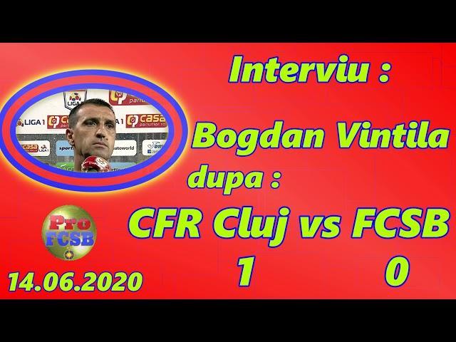 Bogdan Vintila interviu dupa CFR Cluj - FCSB 1 - 0 | 14.06.2020